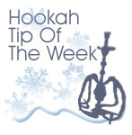 hookah tips of the week